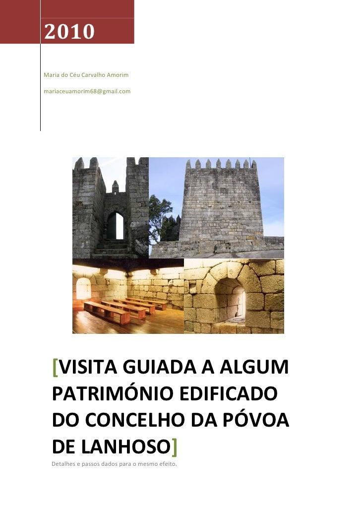 2010Maria do Céu Carvalho Amorimmariaceuamorim68@gmail.com  [VISITA GUIADA A ALGUM  PATRIMÓNIO EDIFICADO  DO CONCELHO DA P...