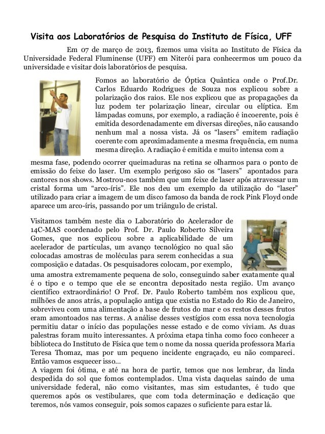 Visita aos Laboratórios de Pesquisa do Instituto de Física, UFF Em 07 de março de 2013, fizemos uma visita ao Instituto de...