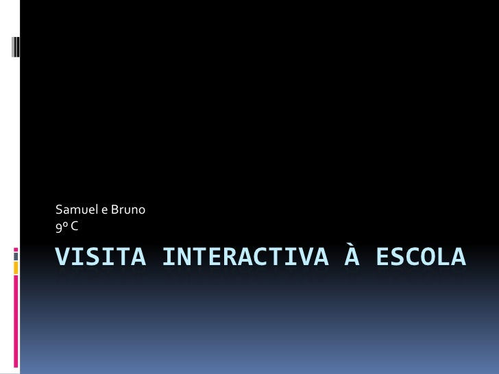 Samuel e Bruno 9º C  VISITA INTERACTIVA À ESCOLA