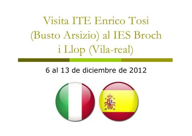 Visita ITE Enrico Tosi(Busto Arsizio) al IES Broch      i Llop (Vila-real)   6 al 13 de diciembre de 2012