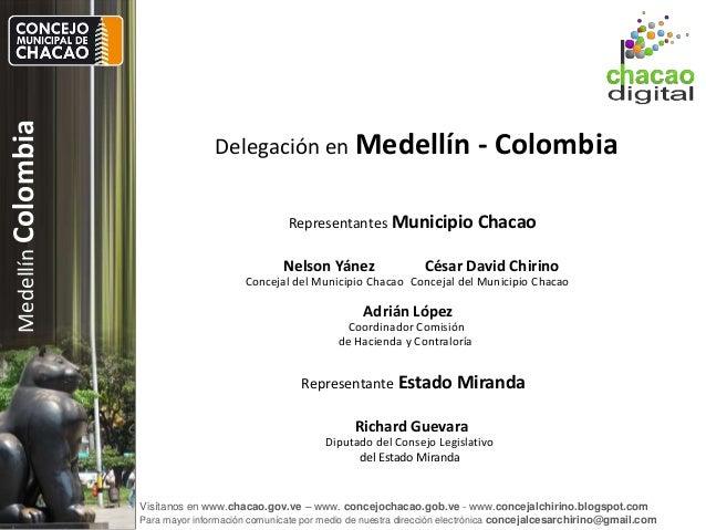 Delegación en Medellín - Colombia<br />Medellín Colombia<br />Representantes Municipio Chacao<br />César David Chirino<br ...