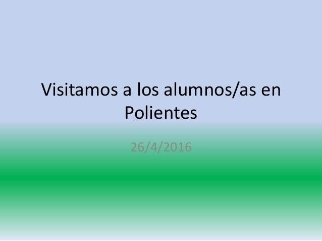 Visitamos a los alumnos/as en Polientes 26/4/2016