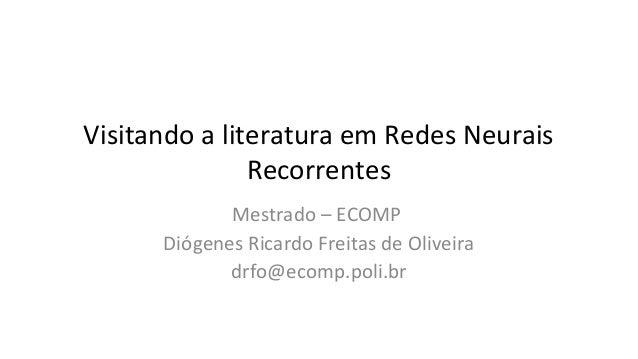 Visitando a literatura em Redes NeuraisRecorrentesMestrado – ECOMPDiógenes Ricardo Freitas de Oliveiradrfo@ecomp.poli.br