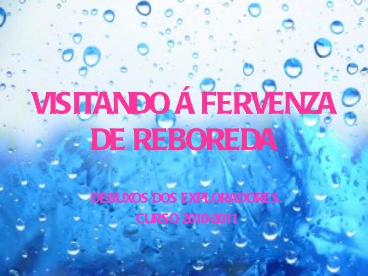VISITANDO Á FERVENZA DE REBOREDA DEBUXOS DOS EXPLORADORES. CURSO 2010-2011