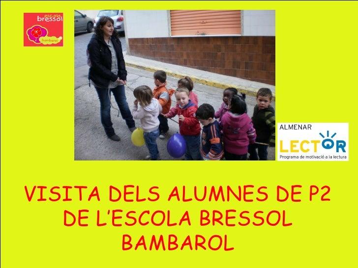 VISITA DELS ALUMNES DE P2 DE L'ESCOLA BRESSOL BAMBAROL