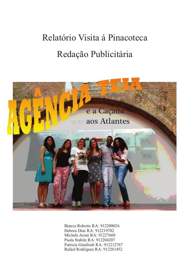 Relatório Visita á Pinacoteca  Redação Publicitária  e a Caçada  aos Atlantes  Bianca Roberto RA: 912200026  Debora Dias R...