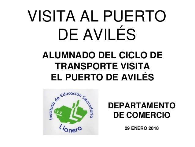 VISITA AL PUERTO DE AVIL�S ALUMNADO DEL CICLO DE TRANSPORTE VISITA EL PUERTO DE AVIL�S DEPARTAMENTO DE COMERCIO 29 ENERO 2...