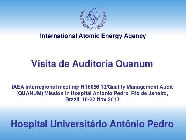 International Atomic Energy Agency Visita de Auditoria Quanum IAEA interregional meeting/INT6056 13/Quality Management Aud...