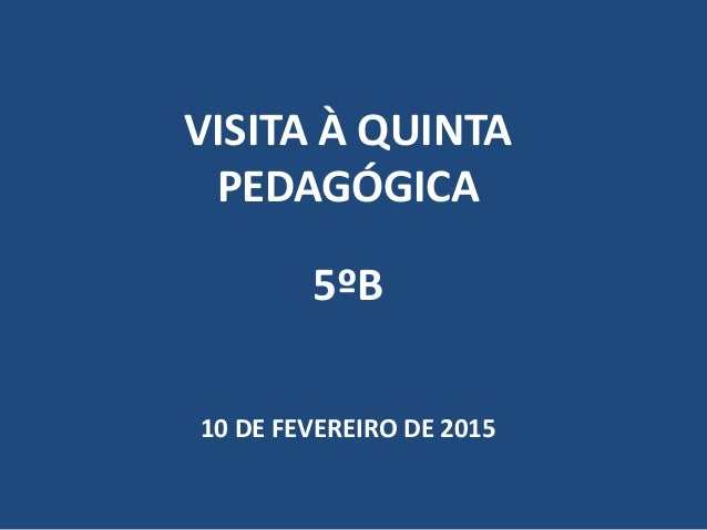 VISITA À QUINTA PEDAGÓGICA 5ºB 10 DE FEVEREIRO DE 2015