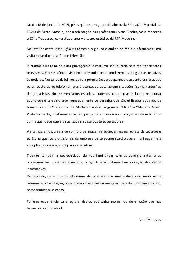 No dia 18 de junho de 2015, pelas quinze, um grupo de alunos da Educação Especial, da EB2/3 de Santo António, sob a orient...