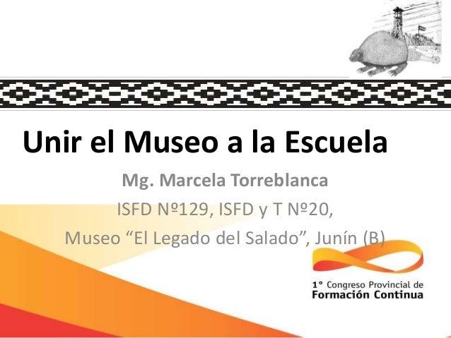 """Unir el Museo a la Escuela Mg. Marcela Torreblanca ISFD Nº129, ISFD y T Nº20, Museo """"El Legado del Salado"""", Junín (B)"""