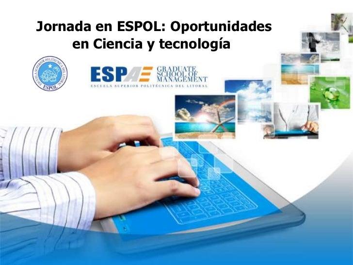 Jornada en ESPOL: Oportunidades     en Ciencia y tecnología