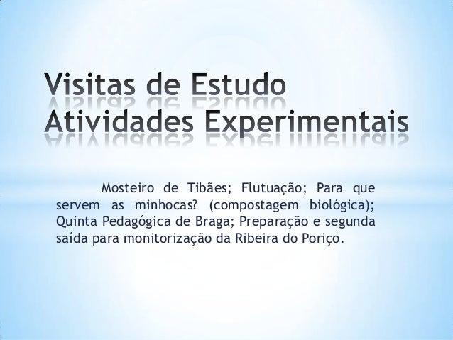 Mosteiro de Tibães; Flutuação; Para que servem as minhocas? (compostagem biológica); Quinta Pedagógica de Braga; Preparaçã...