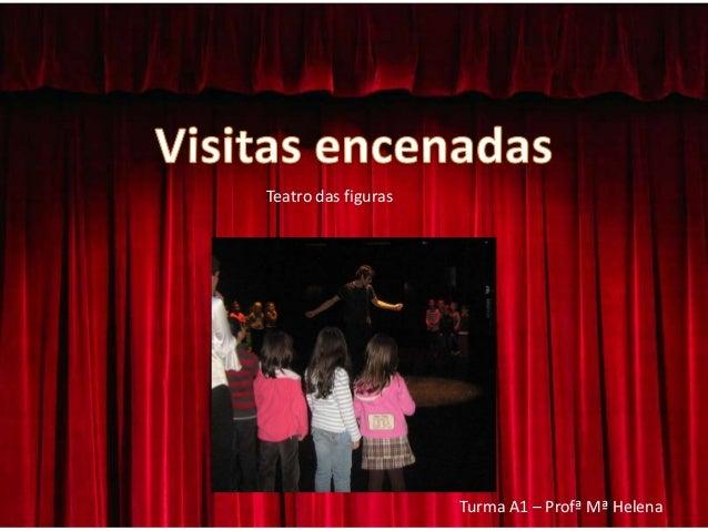 Teatro das figuras                     Turma A1 – Profª Mª Helena