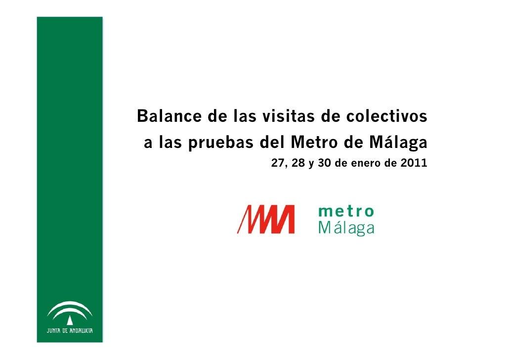 Balance de las visitas de colectivosa las pruebas del Metro de Málaga                27, 28 y 30 de enero de 2011
