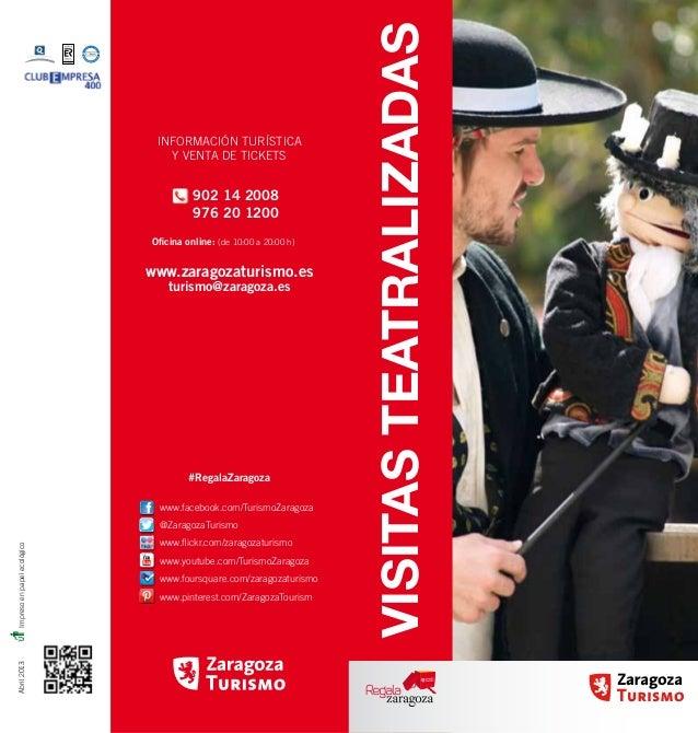INFORMACIÓN TURÍSTICA Y VENTA DE TICKETS Oficina online: (de 10:00 a 20:00 h) www.zaragozaturismo.es turismo@zaragoza.es A...