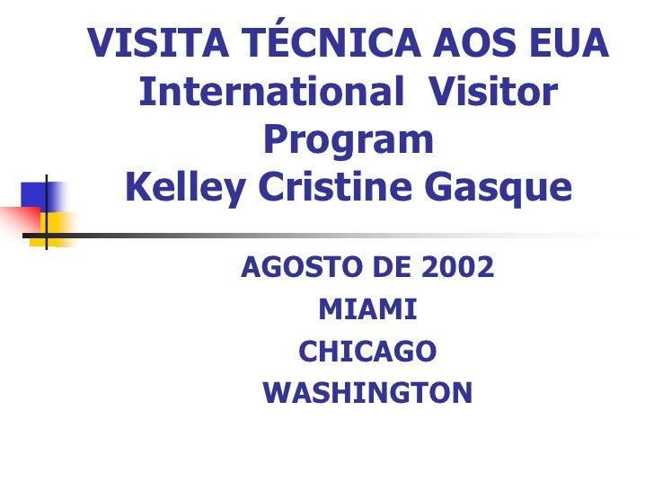 VISITA TÉCNICA AOS EUAInternational  Visitor ProgramKelley Cristine Gasque<br />AGOSTO DE 2002<br />MIAMI <br />CHICAGO <b...