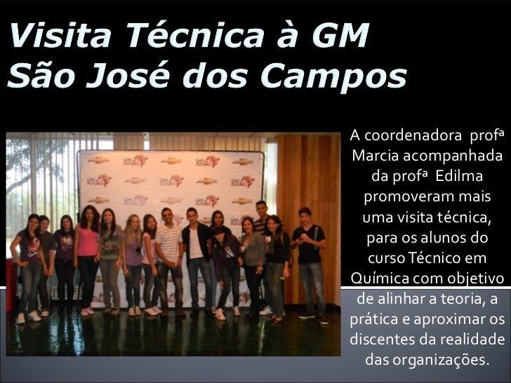 A coordenadora profªMarcia acompanhada    da profª Edilma  promoveram mais  uma visita técnica,   para os alunos do   curs...