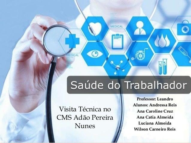 Visita Técnica no CMS Adão Pereira Nunes Professor: LeandroProfessor: Leandro Alunos: Andressa ReisAlunos: Andressa Reis A...