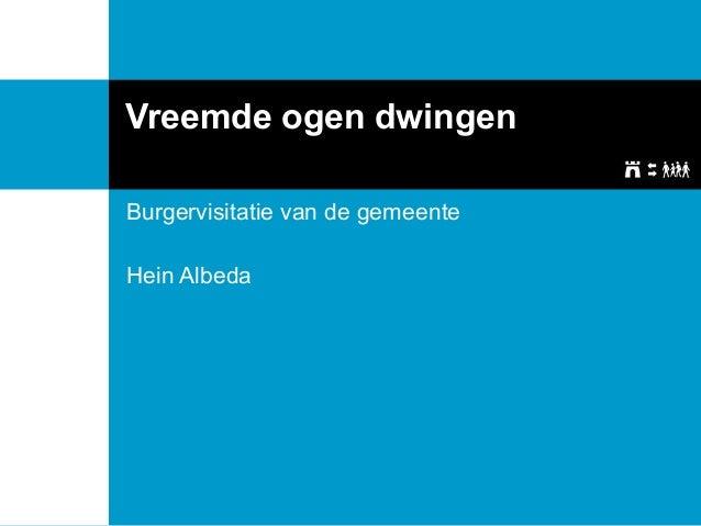 Vreemde ogen dwingen Burgervisitatie van de gemeente Hein Albeda