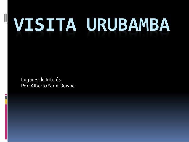 VISITA URUBAMBA Lugares de Interés Por:AlbertoYarín Quispe