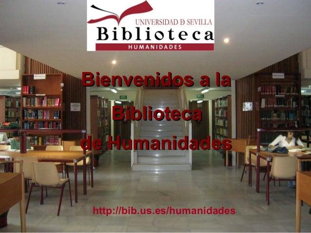 http://bib.us.es/humanidades Bienvenidos a laBienvenidos a la BibliotecaBiblioteca de Humanidadesde Humanidades