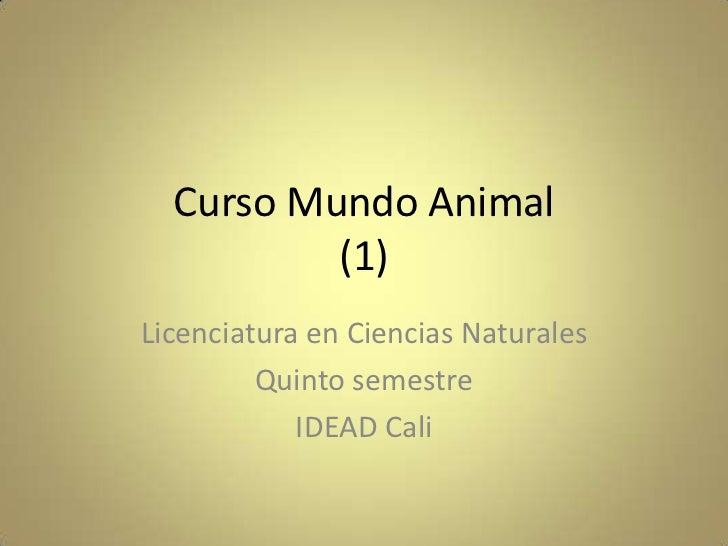 Curso Mundo Animal          (1)Licenciatura en Ciencias Naturales         Quinto semestre            IDEAD Cali