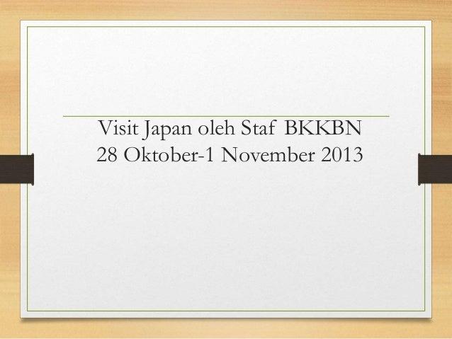 Visit Japan oleh Staf BKKBN 28 Oktober-1 November 2013
