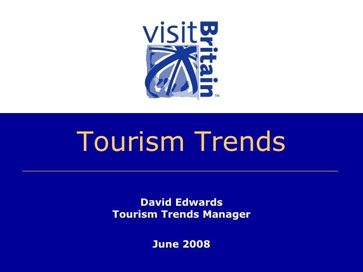 Tourism Trends David Edwards Tourism Trends Manager June 2008