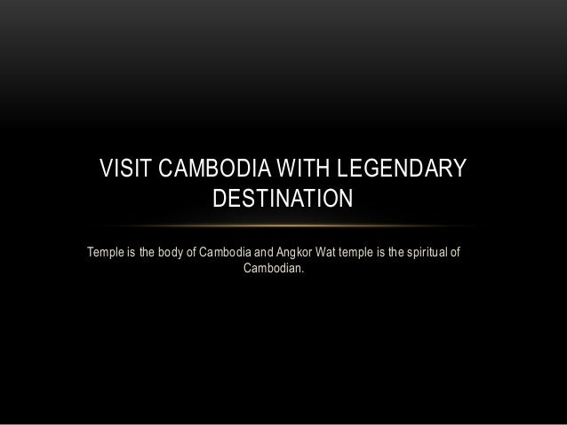 VISIT CAMBODIA WITH LEGENDARY DESTINATION Temple is the body of Cambodia and Angkor Wat temple is the spiritual of Cambodi...