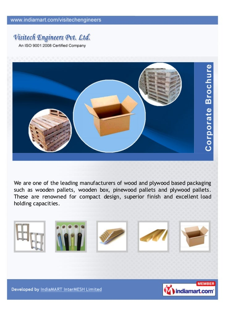 We are one of the leading manufacturers of wood and plywood based packagingsuch as wooden pallets, wooden box, pinewood pa...