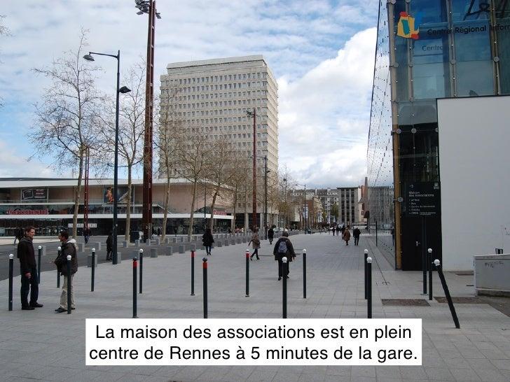 La maison des associations est en plein centre de Rennes à 5 minutes de la gare.