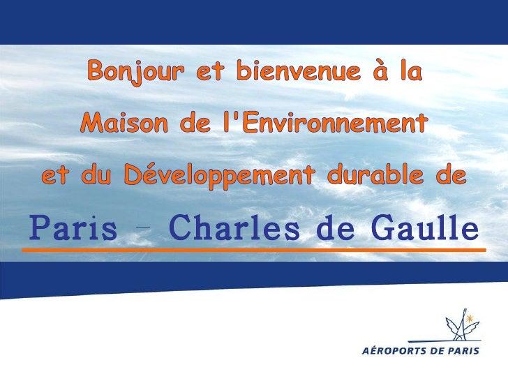 Bonjour et bienvenue à la Maison de l'Environnement  et du Développement durable de Paris - Charles de Gaulle