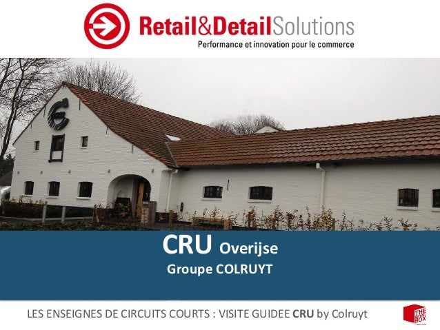 LES	   ENSEIGNES	   DE	   CIRCUITS	   COURTS	   :	   VISITE	   GUIDEE	   CRU	   by	   Colruyt	    CRU	   Overijse	    Grou...
