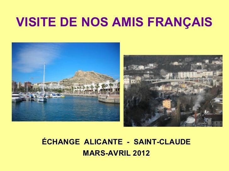 VISITE DE NOS AMIS FRANÇAIS   ÉCHANGE ALICANTE - SAINT-CLAUDE           MARS-AVRIL 2012