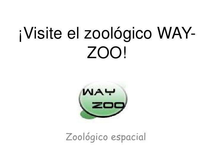 ¡Visite el zoológico WAY-ZOO!<br />Zoológico espacial<br />