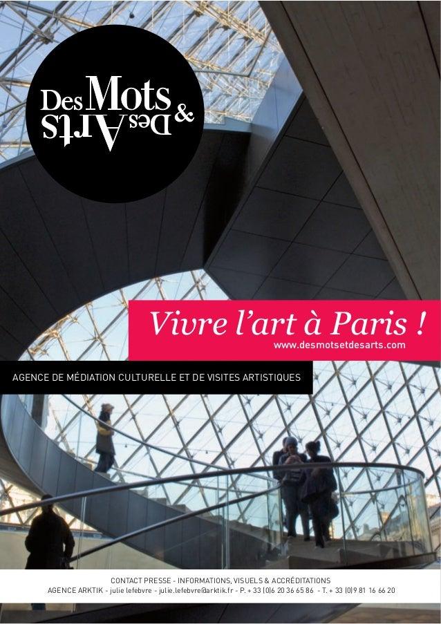 Vivre l'art à Paris ! www.desmotsetdesarts.com  AGENCE DE MÉDIATION CULTURELLE ET DE VISITES ARTISTIQUES  CONTACT PRESSE -...