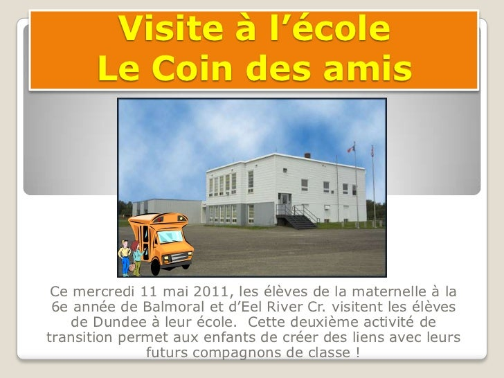 Visite à l'écoleLe Coin des amis<br />Cemercredi 11 mai 2011, les élèves de la maternelle à la 6e année de Balmoral et d'E...