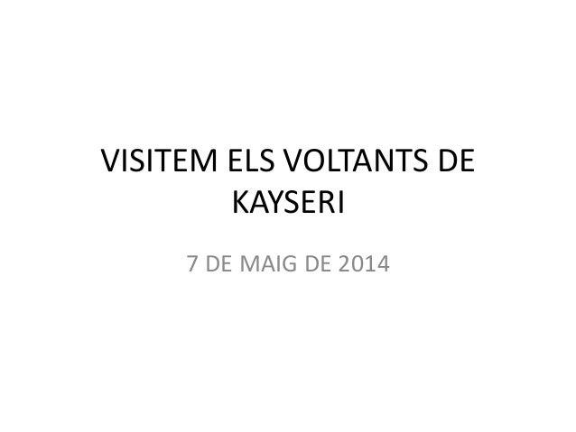 VISITEM ELS VOLTANTS DE KAYSERI 7 DE MAIG DE 2014