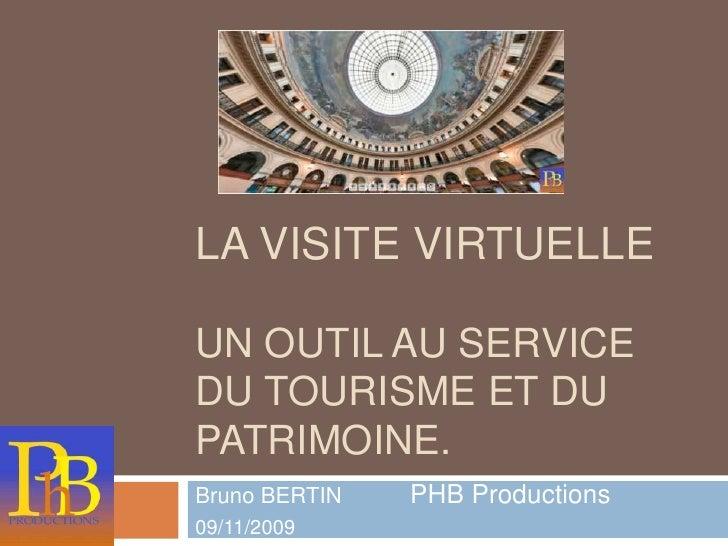 LA Visite Virtuelle un outil au service du tourisme et du patrimoine. <br />Bruno BERTIN     PHB Productions  09/11/2009<b...