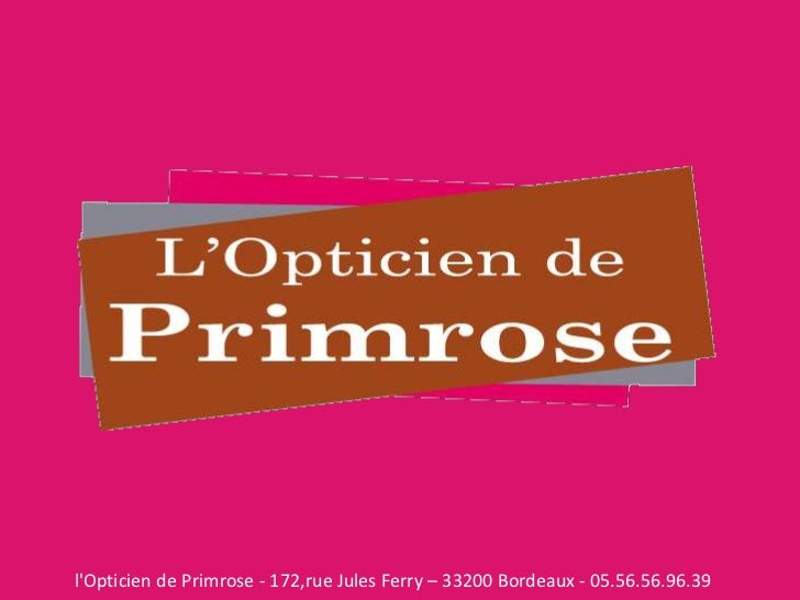 l'Opticien de Primrose - 172,rue Jules Ferry – 33200 Bordeaux - 05.56.56.96.39<br />