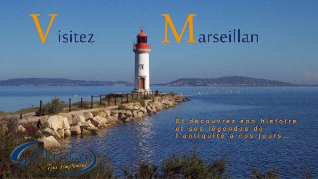 Visitez Marseillan E t d é c o u v r e z s o n h i s t o i r e e t s e s l é g e n d e s d e l ' a n t i q u i t é à n o s...