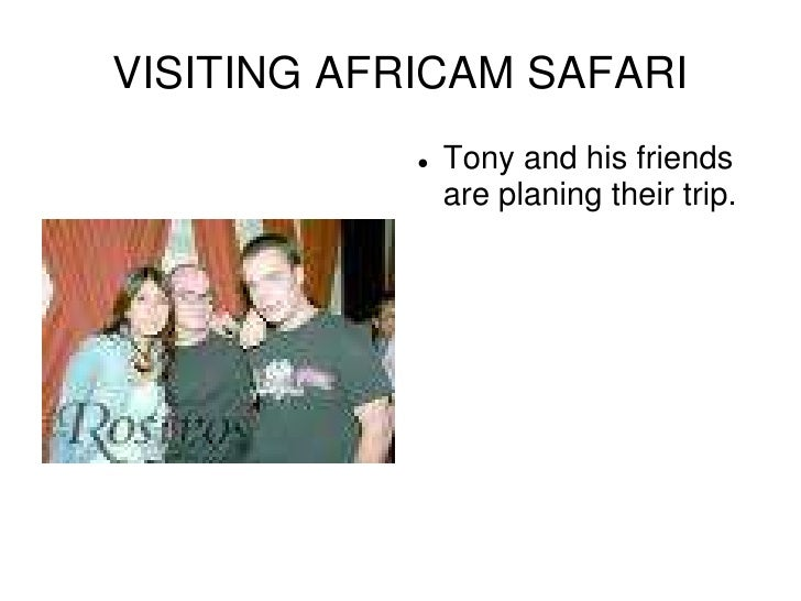 VISITING AFRICAM SAFARI<br />Tony and his friends are planing their trip.<br />