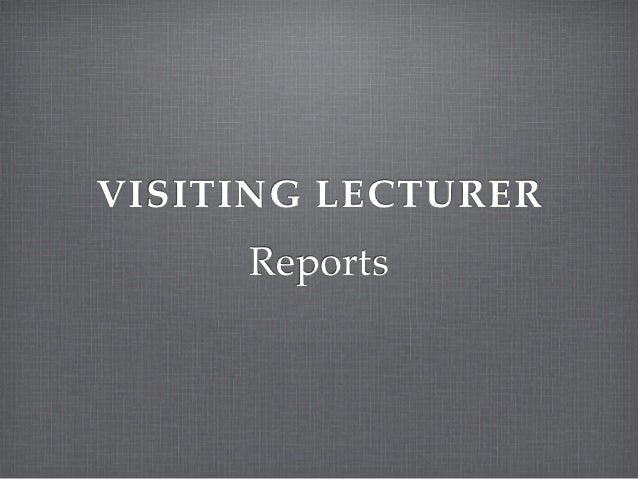 VISITING LECTURER     Reports