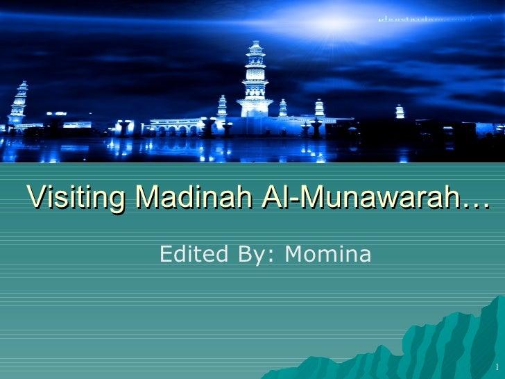 Visiting Madinah Al-Munawarah… Done By: Shahzad