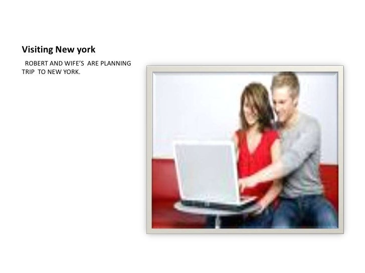 Visiting New york<br />  ROBERT AND WIFE'S  ARE PLANNING TRIP  TO NEW YORK.<br />
