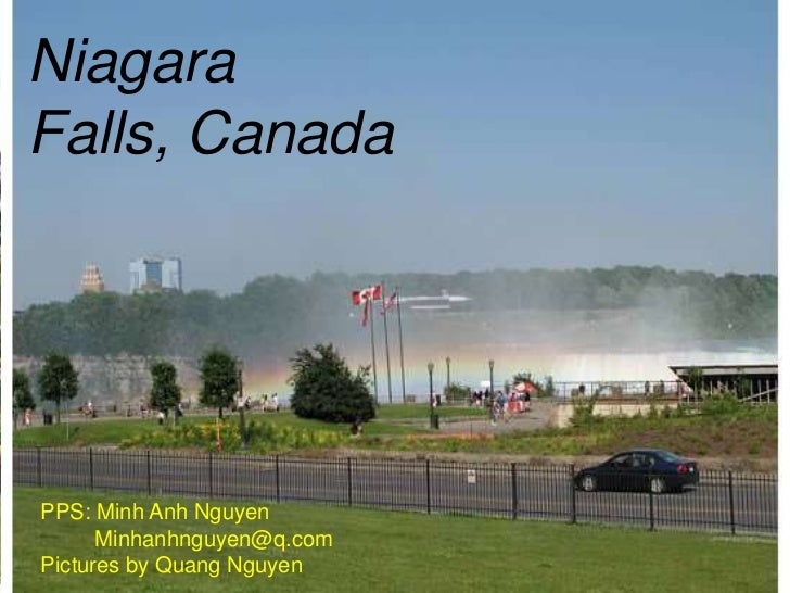 NiagaraFalls, CanadaPPS: Minh Anh Nguyen      Minhanhnguyen@q.comPictures by Quang Nguyen