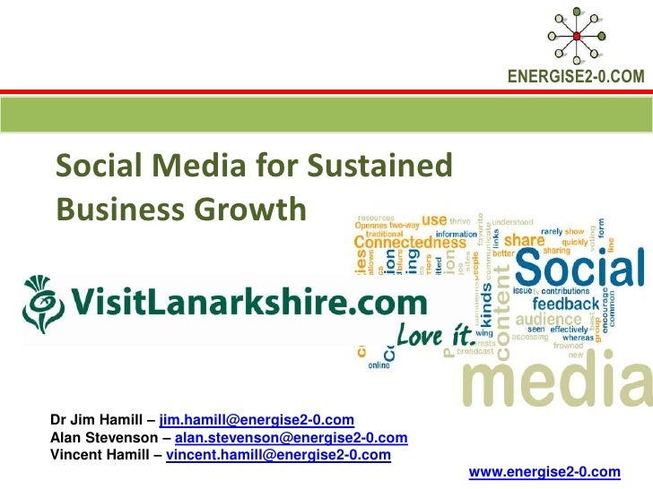 ENERGISE2-0.COMSocial Media for SustainedBusiness GrowthDr Jim Hamill – jim.hamill@energise2-0.comAlan Stevenson – alan.st...