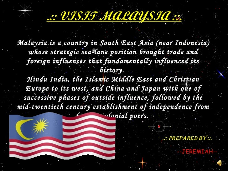 .:: VISIT MALAYSIA ::. Malaysia is a country in South East Asia (near Indonesia) whose strategic sea-lane position broug...