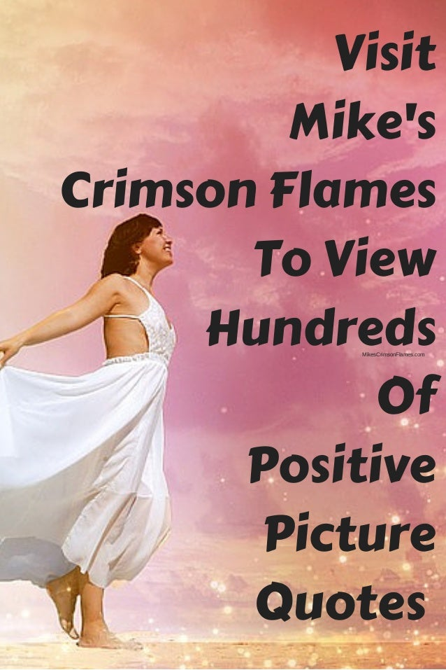 Visit Mike's Crimson Flames To View Hundreds Of Positive Picture Quotes  MikesCrimsonFlames.com